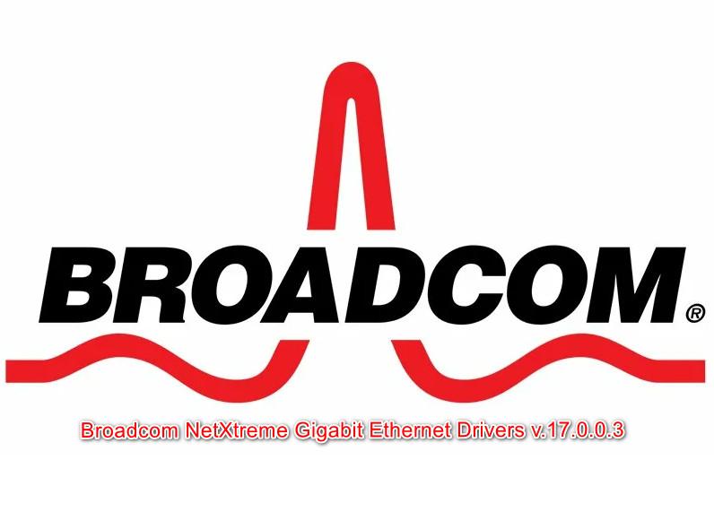 Broadcom NetXtreme Gigabit Ethernet Drivers v.17.0.0.3 Windows Vista / 7 / 8 / 8.1 32-64 bits